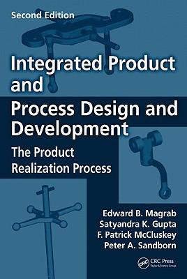 Integrated Product and Process Design and Development By Magrab, Edward B./ Gupta, Satyandra K./ McCluskey, F. Patrick/ Sandborn, Peter A.