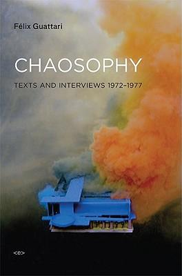 Chaosophy By Guattari, Felix/ Lotringer, Sylvere (EDT)/ Dosse, Francois (INT)/ Sweet, David L. (TRN)/ Becker, Jarred (TRN)